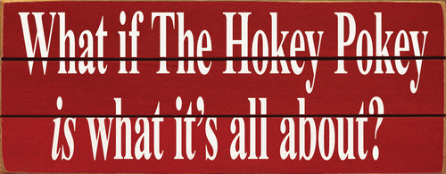 Wood Sign - What If The Hokey Pokey Is What It's All About?