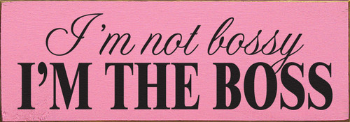 Wood Sign - I'm not bossy, I'm the boss.