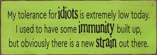 Wood Sign - My tolerance for idiots is extremely low today...