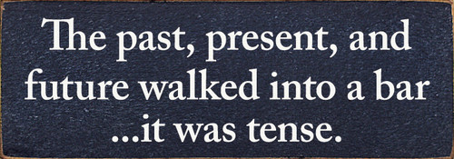 Wood Sign - The past, present, and future walked into a bar…it was tense.
