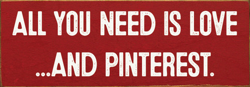 Wood Sign - All you need is love…and Pinterest.