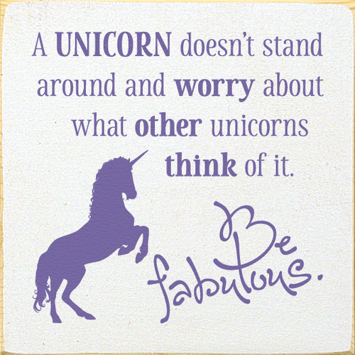 A Unicorn Doesn't Stand Around And Worry About...Wooden Sign