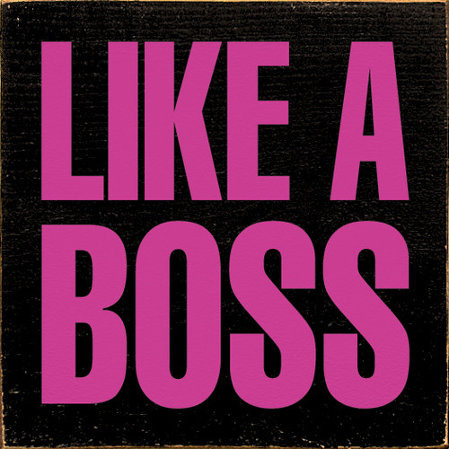 Like A Boss Wooden Sign