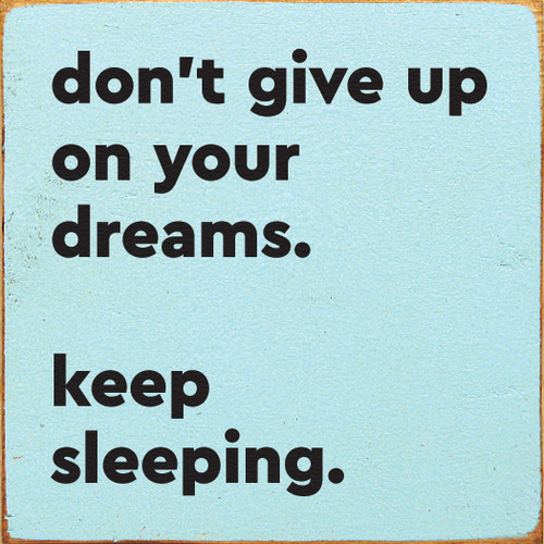 Don't Give Up On Your Dreams. Keep Sleeping. Wooden Sign
