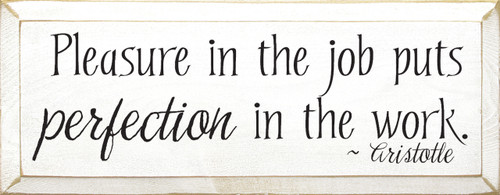 Pleasure in the job puts perfection in the work. Wooden Sign