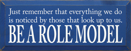 Be a role model. Wooden Sign