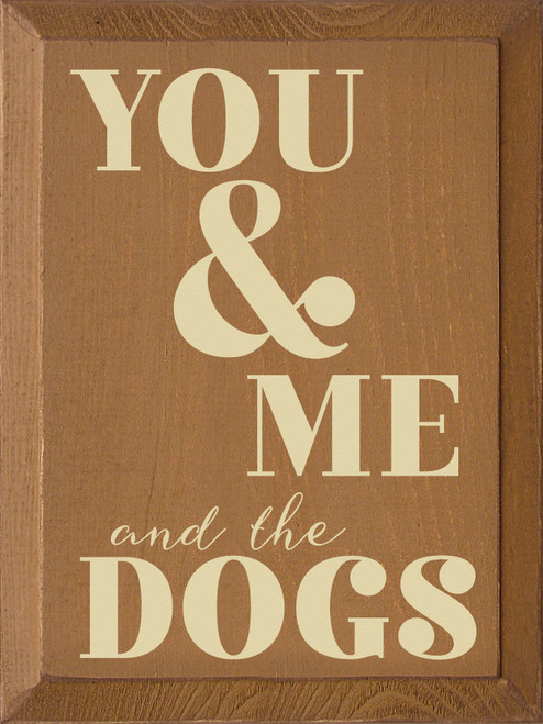 You & Me and the Dogs Wooden Sign