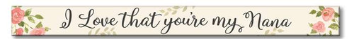 I Love That You're My Nana   Wooden Sign 16""