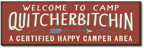 Welcome To Camp Quitcherbitchin - A Certified Happy Camper Area 5 x 16