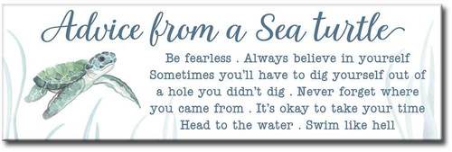 Advice From A Sea Turtle Be Fearless. Always Believe In Yourself. Sometimes You'll Have To Dig Yourself Out Of A Hole You Didn't Dig. Never Forget Where You Came From. It's Okay To Take Your Time. Head To The Water. Swim Like Hell. Wooden Sign