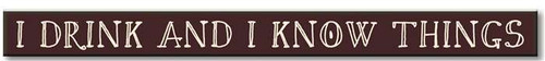 I Drink And I Know Things  Wooden Sign