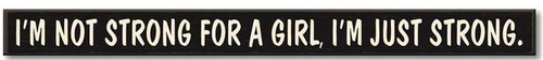 I'm Not Strong For A Girl..  Wooden Sign