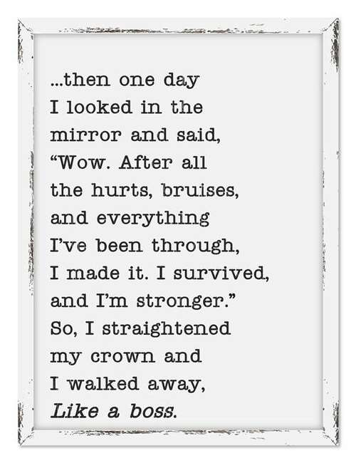 """Then One Day I Looked in the mirror and said """"Wow after all the hurts, bruises, and everything I've been though, I made it. I survived and I'm stronger."""" So I straightened my crown and I walked away, Like a boss."""