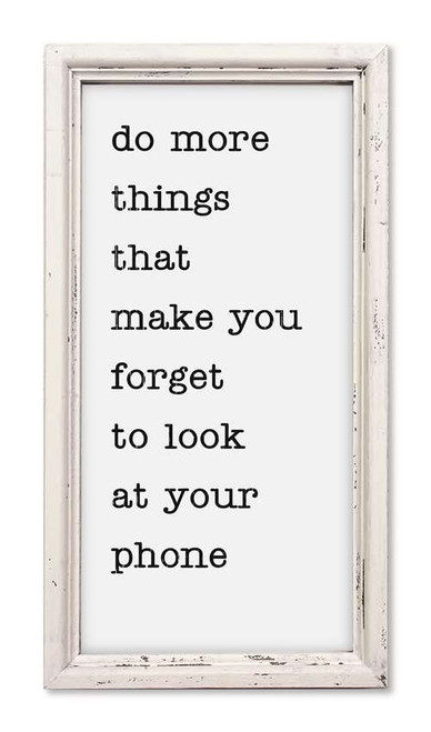 Do More Things That Make You Forget To Look At Your Phone Sign