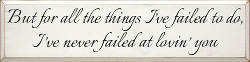 Custom Wood Painted Sign CUSTOM But For All The Things I've Failed To Do 9x36 (RI-SDC)