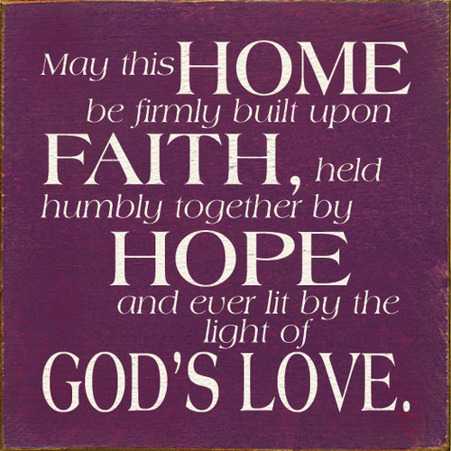 Wood Sign - May This Home Be Firmly Built Upon Faith...7x7
