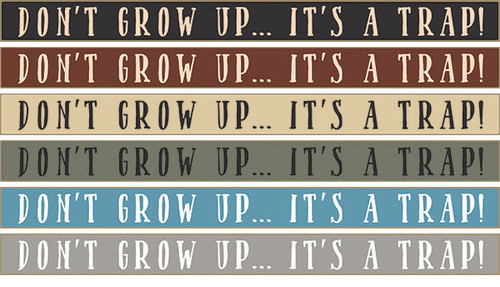 Don't Grow Up… It's A Trap Wooden Sign