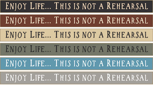 Enjoy Life… This Is Not A Rehearsal Wooden Sign