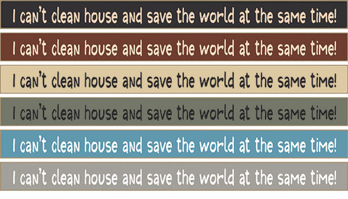 I Can't Clean House And Save The World At The Same Time Wooden Sign  Available in Black, Burgundy, Cream, Sage Green, Blue, Gray