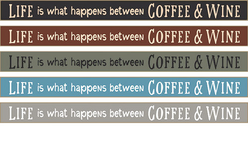 Life Is What Happens Between Coffee & Wine Wooden Sign Available in Black, Burgundy, Sage Green, Blue, Gray