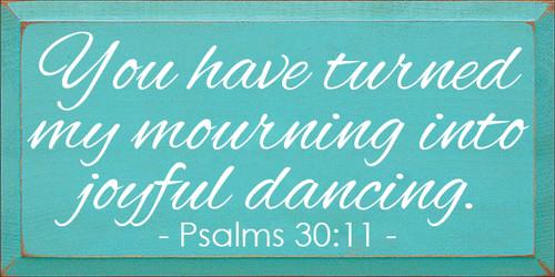 CUSTOM You Have Turned My Mourning Into Joyful Dancing 9x18