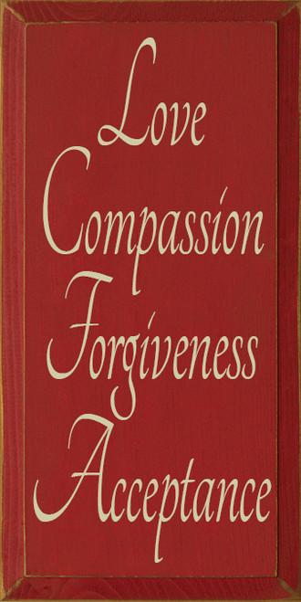 CUSTOM Love Compassion Forgiveness Acceptance 9x18
