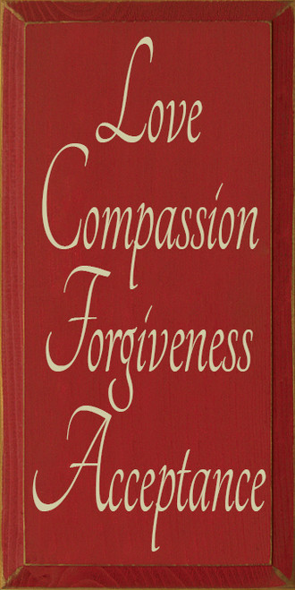 CUSTOM Love Compassion Forgiveness Acceptance 9x18