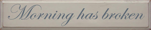CUSTOM Morning Has Broken 7x36 Wood Sign  Putty Painted Board with Slate lettering Proudly Made in America