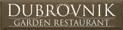 CUSTOM Dubrovnik Garden Restaurant  9x36 Wood Sign Brown Painted Board  with White Lettering