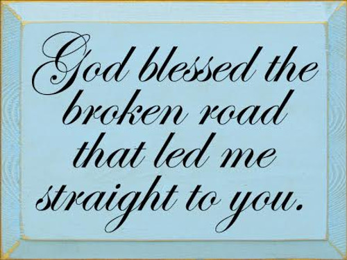 CUSTOM God Blessed The Broken Road That Led...9x12 Wood Sign Baby Blue Board With Black Lettering Proudly Made in America
