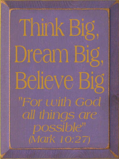 """9x12 Custom Wood Sign Purple board with Mustard text  Think Big, Dream Big, Believe Big """"For with God all things are possible"""" (Mark 10:27)"""