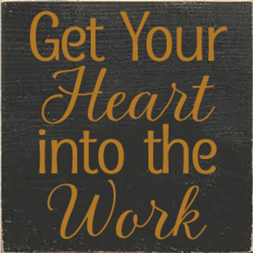 CUSTOM Get Your Heart Into The Work 7x7 Wood Sign