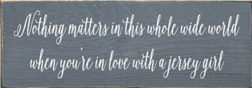 3.5x10 Slate board with White text Wood Sign  Nothing matters in this whole wide world when you're in love with a jersey girl...