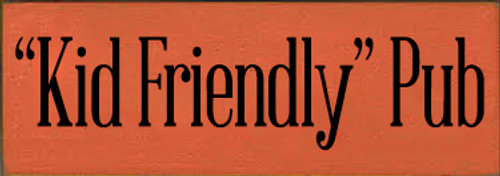 "3.5x10 Burnt Orange board with Black text Wood Sign ""Kid Friendly"" Pub"