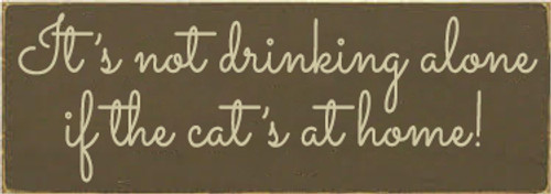 3.5x10 Brown board with Cream text Wood Sign  It's Not Drinking Alone If The Cat's At Home!