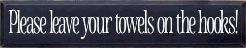 CUSTOM Please Leave Your Towels 7x36