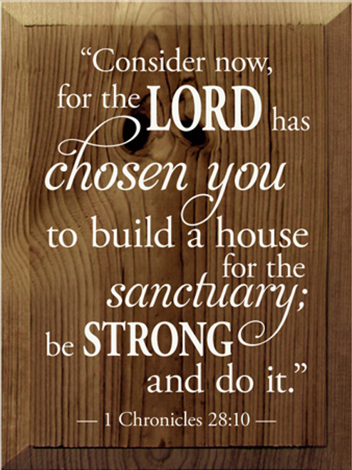 "9x12 Walnut Stain board with White text Wood Sign  1 Chronicles 28:10 ""Consider now, for the Lord has chosen you to build a house for the sanctuary; be strong and do it."""