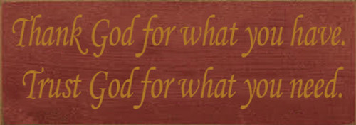 3.5x10 Burgundy board with Gold text Wood Sign  Thank God for what you have. Trust God for what you need.