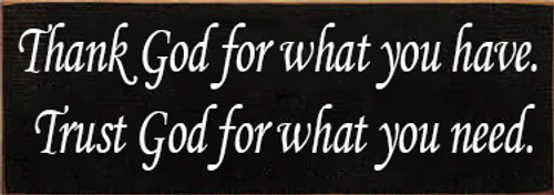 3.5x10 Black board with White text Wood Sign  Thank God for what you have. Trust God for what you need.