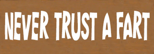 3.5x10 Toffee board with White text Wood Sign  NEVER TRUST A FART