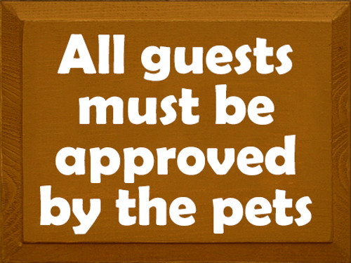 9x12 Caramel board with White text Wood Sign  All guests must be approved by the pets