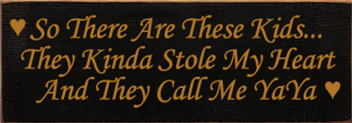 3.5x10 Black board with Gold text Wood Sign  So There Are These Kids... They Kinda Stole My Heart And They Call Me YaYa