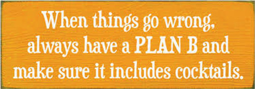 3.5x10 Tangerine board with White text Wood Sign  When things go wrong, always have a PLAN B and make sure it includes cocktails.