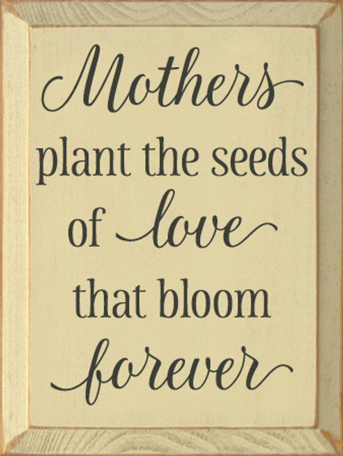 9x12 Cream board with Charcoal text Wood Sign Mothers plant the seeds of love that bloom forever