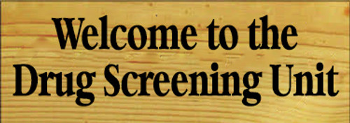 3.5x10 Butternut Stain board with Black text Wood Sign  Welcome to the Drug Screening Unit