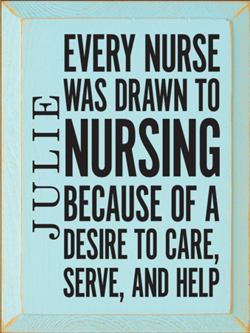 9x12 Baby Aqua board with Black text Wood Sign Every Nurse Was Drawn To Nursing Because Of A Desire To Care, Serve, and Help