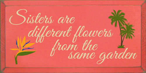 9x18 Coral board with Cream, Brown, Moss, Tangerine, and Purple text Wood Sign  Sisters are different flowers from the same garden