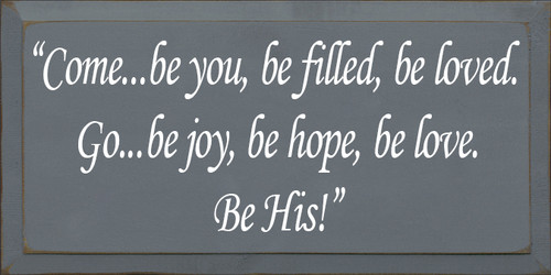 "9x18 Slate board with White text Wood Sign  ""Come...be you, be filled, be loved. Go...be joy, be hope, be love. Be His!"""