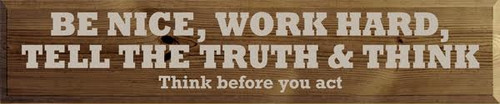 10x48 Walnut Stain with Putty text Wood Sign  BE NICE, WORK HARD, TELL THE TRUTH & THINK Think before you act