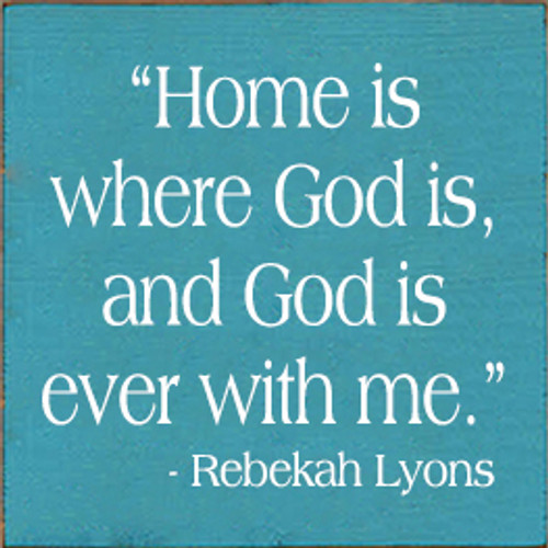"7x7 Turquoise board with White text Wood Sign  ""Home is where God is, and God is ever with me."" - Rebekah Lyons"